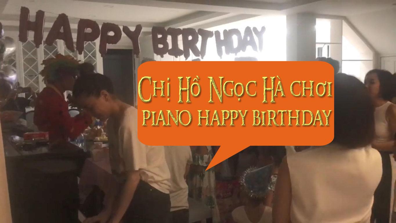 Ca sỉ Hồ ngọc Hà Chơi Đàn piano happy birthday hộ trợ chú hề